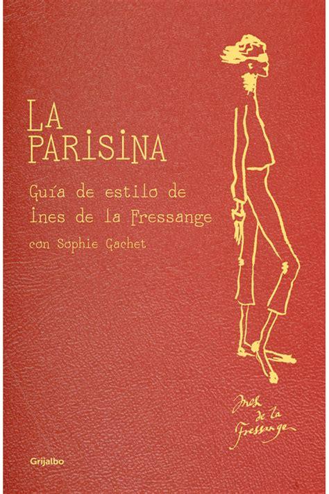 libro la parisina lookbook vestir como en par 237 s por in 232 s de la fressange s moda el pa 205 s