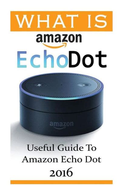 echo 2nd generation user guide the complete user what is echo dot useful guide to echo dot