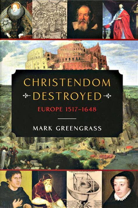 christendom destroyed europe 1517 1648 book places europe s tumultuous religious history into wider context the compass