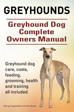 complete puppy care what every owner needs to books greyhounds greyhound complete owners manual