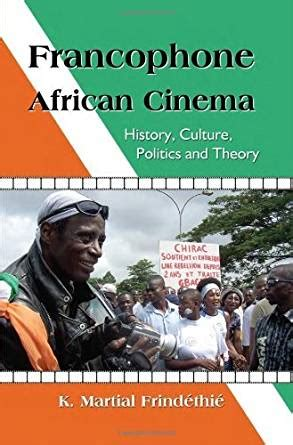 francophone cinema history culture politics and theory kindle edition by k martial