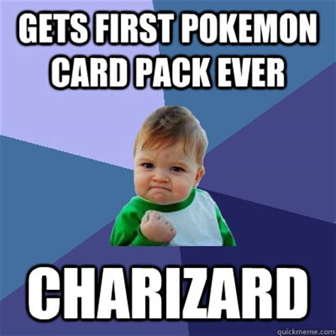 Pokemon Kid Meme - gets first pokemon card pack ever charizard success kid