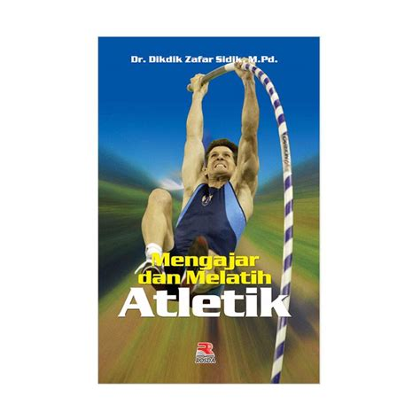 Mengajar Melatih Atletik jual pt remaja rosdakarya mengajar dan melatih atletik by dr dikdik jafar sidik m pd buku