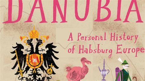 danubia a personal history 0330522795 the omnivore 187 danubia a personal history of hapsburg europe by simon winder