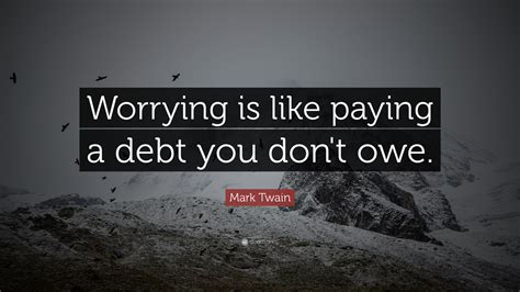 mark twain quote worrying   paying  debt  dont owe  wallpapers quotefancy
