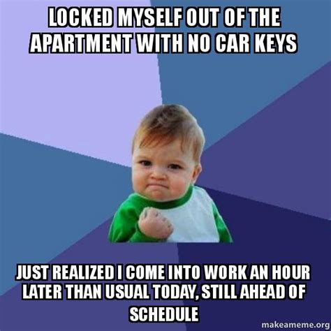 locked myself out of bedroom locked myself out of the apartment with no car keys just