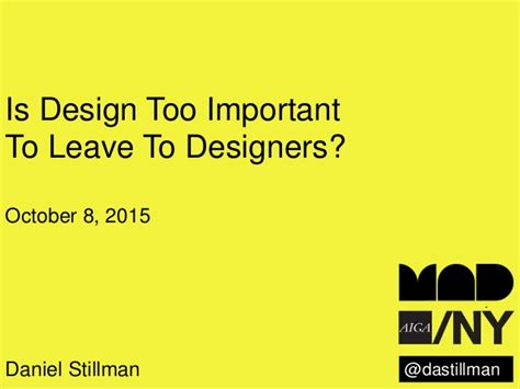 design is too important to be left to designers total responsibility is design too important to leave to