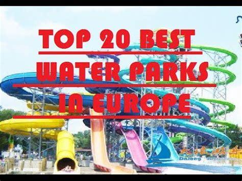 best waterpark europe top 20 best waterparks aquaparks in europe