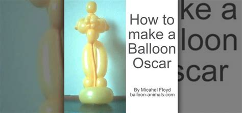 How To Make An Oscar Trophy Out Of Paper - how to make an oscar award out of balloons 171 balloon twisting