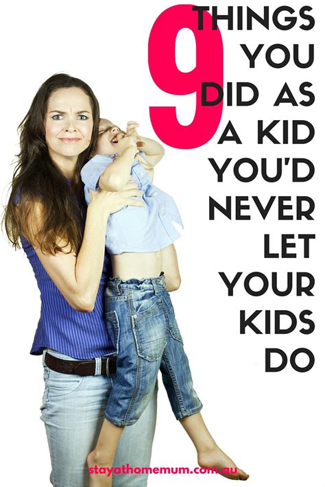 Would You Let Your Child 9 Things You Did As A Kid You D Never Let Your Do Stay At Home