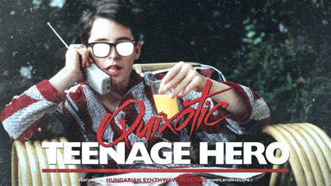 quixotic hero quixotic teenage hero youtube