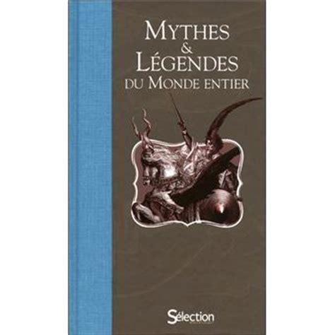 Mythes Et L 233 Gendes Du Monde Entier Reli 233 Collectif