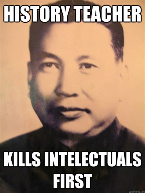 Pol Memes - history teacher kills intelectuals first scumbag pol pot