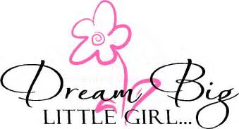 Baby girl quotes quotes for little girls dream big little girl