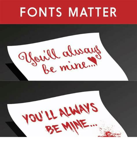 Font Meme - fonts matter be mine you ll always be mine meme on sizzle