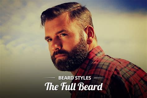 how to choose the right beard according to your face shape beard styles the full beard the mod cabin grooming co