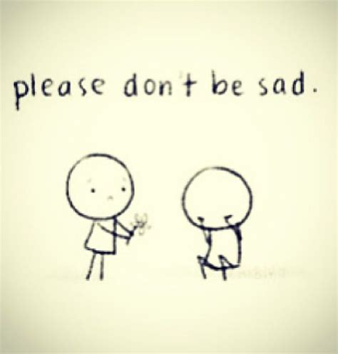 Dont Be Sad Meme - funny quotes dont be sad quotesgram