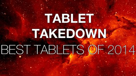 best tablet of 2014 tablet takedown the best tablets of 2014