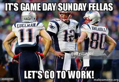 Game Day Meme - it s game day sunday fellas let s go to work make a meme
