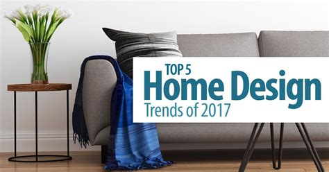 home design trends 2017 top 5 home design trends of 2017