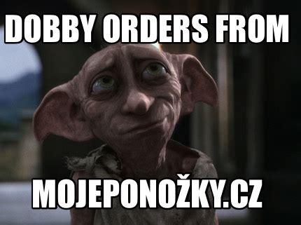 meme creator dobby orders from mojeponožky cz meme