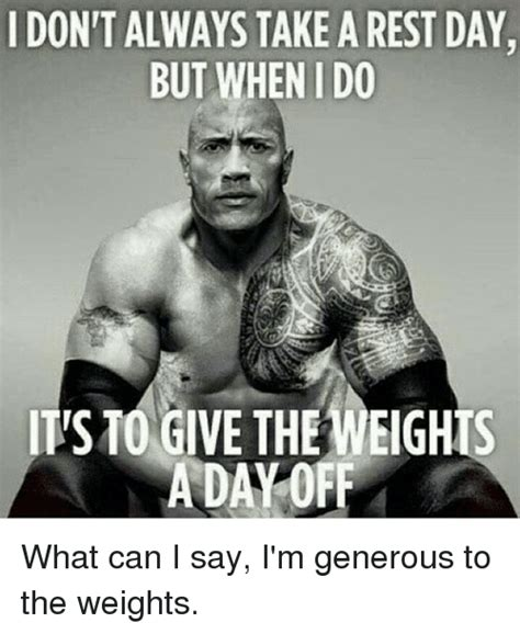 Gym Rest Day Meme - don t always take a rest day but when ido ts10 give