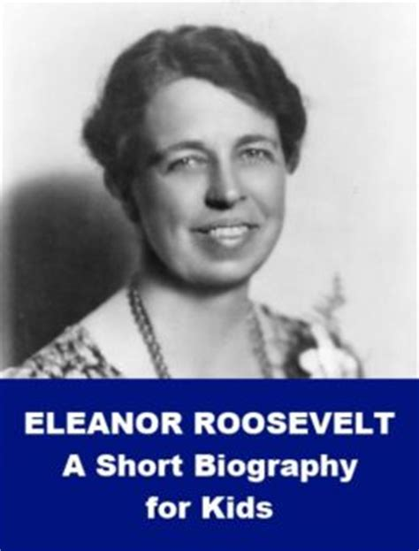 biography of eleanor roosevelt eleanor roosevelt a short biography for kids by