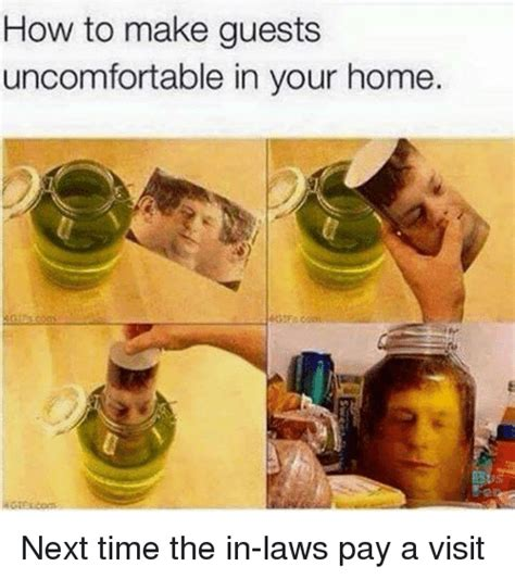 how to create your next how to make guests uncomfortable in your home next time the in laws pay a visit meme on sizzle