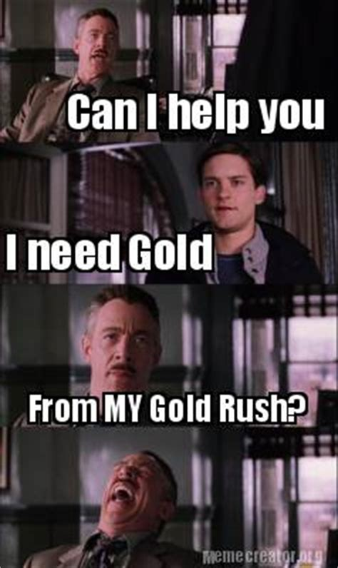 can i help you meme meme creator can i help you i need gold from my