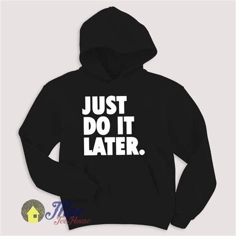 Jaket Hoodie Sweater Halfzipper Nike Just Do It Jersey Futsal Murah just do it later hoodie mpcteehouse 80s tees