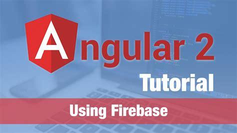 firebase hosting tutorial angular 2 tutorial 2016 angular 2 firebase exle
