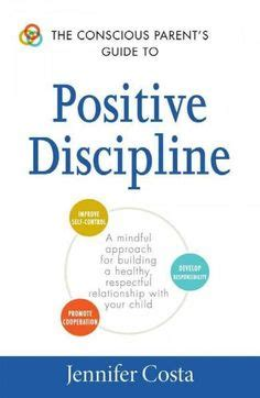 positive parenting the essential guide to positive discipline help your children develop self discipline communication respect and responsibility books 1000 ideas about conscious discipline on safe