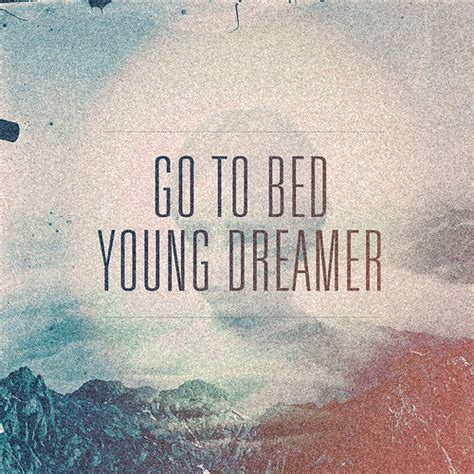 going to bed go to bed young dreamer on tumblr