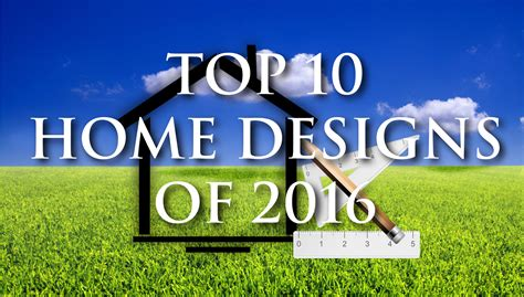 top 10 home design blogs top 10 home designs of 2016 maronda homes blog