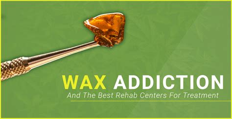 Addiction Detox Centres by Wax Addiction And The Best Rehab Centers For Treatment