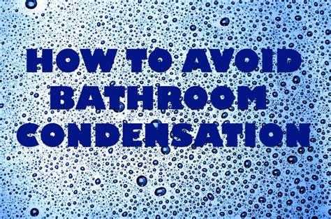avoiding bathroom condensation dengarden
