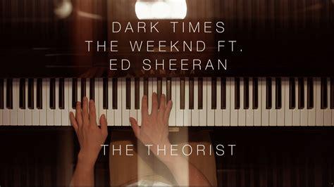 ed sheeran ft the weeknd dark times ft ed sheeran the theorist