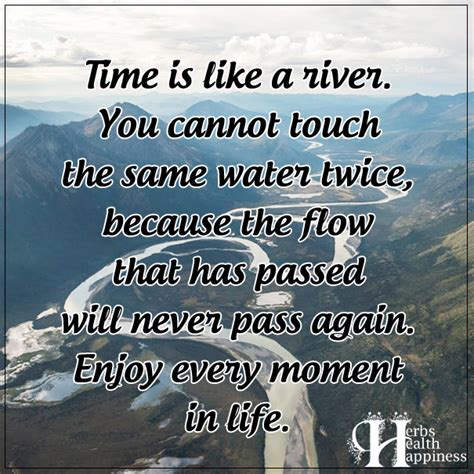 Like A River time is like a river 248 eminently quotable quotes