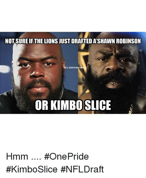 Kimbo Slice Meme - not sureif the lions just draftedashawn robinson lio or