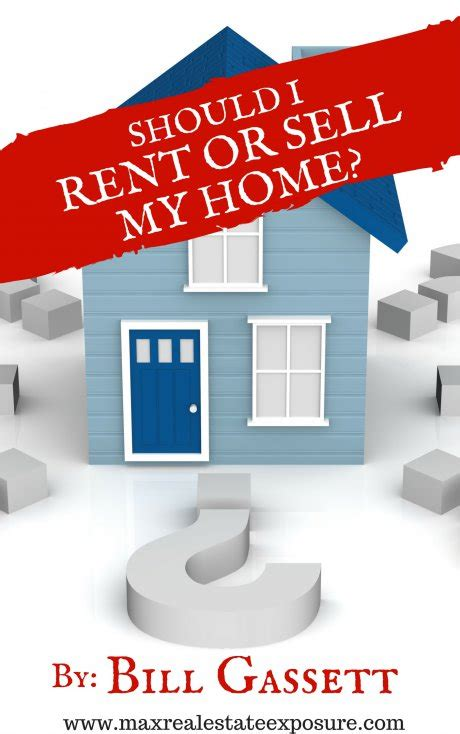 should i sell my house or rent it should i rent or sell my house
