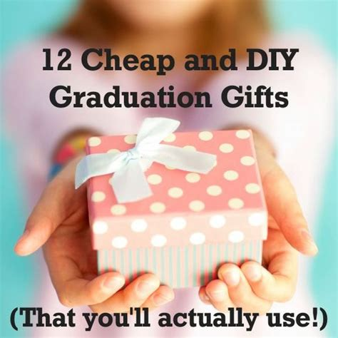 12 Best Inexpensive Gifts by 12 Cheap And Diy Graduation Gifts That A Grad Will
