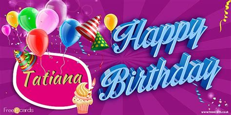 1st Year Happy Birthday Wishes Happy Birthday Tatiana Free Ecards