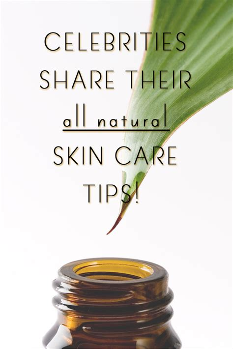 celebrity natural skin care celebrities reveal their all natural skin care tips the