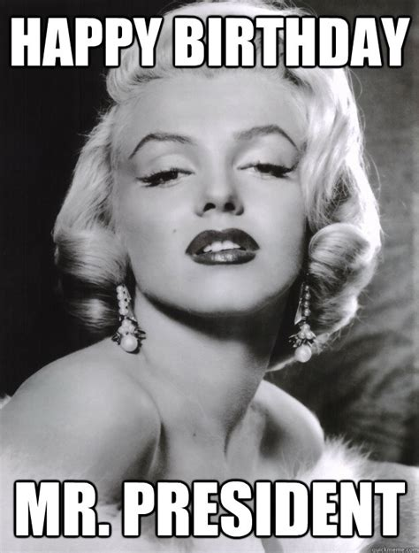 Marilyn Monroe Meme - happy birthday mr president marilyn monroe quickmeme