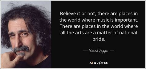 Frank Zappa Quote Believe It Or Not There Are Places In