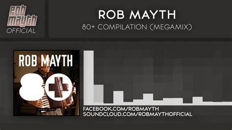 rob mayth rob mayth 80 compilation megamix