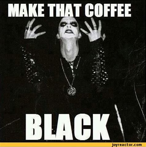 Funny Metal Memes - make that coffee black funny pictures black metal