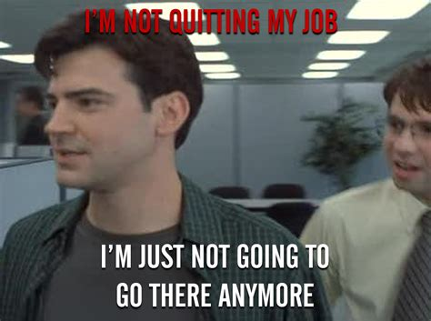 Office Space Quit You Quit Your On The Spot