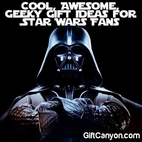 gifts for star wars fans cool geeky gift ideas for star wars fans gift canyon