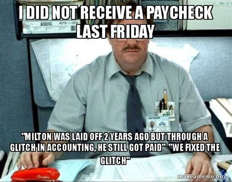 Office Space Fixed The Glitch by I Did Not Receive A Paycheck Last Friday Quot Milton Was Laid